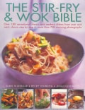 The Stir-Fry & Wok Bible: Over 180 Sensational Classic and Modern Dishes from East and West, Shown Step By Step i... (Paperback)