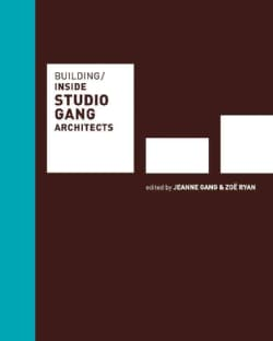 Building / Inside Studio Gang Architects (Hardcover)