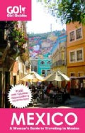 Go! Girl Guides Mexico: A Woman's Guide to Traveling in Mexico (Paperback)