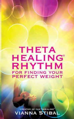 Thetahealing Rhythm: For Finding Your Perfect Weight (Paperback)