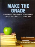 Make the Grade: Everything You Need to Study Better, Stress Less, and Succeed in School (Paperback)