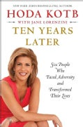 Ten Years Later: Six People Who Faced Adversity and Transformed Their Lives (Hardcover)