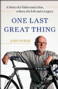 One Last Great Thing: A Story of a Father and a Son, a Story of a Life and a Legacy (Hardcover)