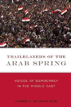 Trailblazers of the Arab Spring: Voices of Democracy in the Middle East (Paperback)