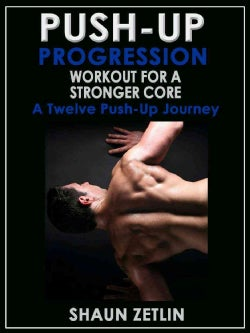 Push-Up Progression Workout for a Stronger Core: A Twelve Push-Up Journey (Paperback)