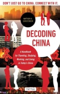 Decoding China: A Handbook for Traveling, Studying, And Working in Today's China (Paperback)