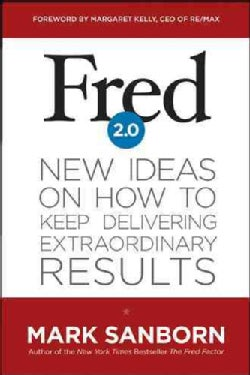 Fred 2.0: New Ideas on How to Keep Delivering Extraordinary Results (Hardcover)