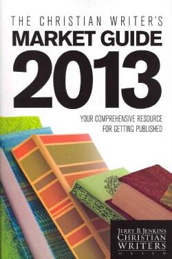 The Christian Writer's Market Guide 2013: Your Comprehensive Resource for Getting Published (Paperback)