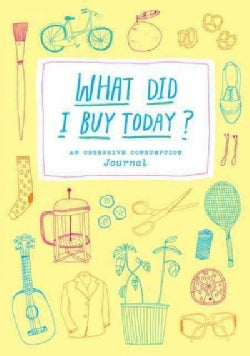 What Did I Buy Today?: An Obsessive Consumption Journal (Notebook / blank book)