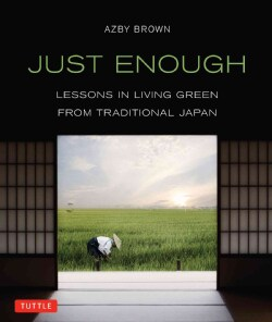 Just Enough: Lessons in Living Green from Traditional Japan (Paperback)