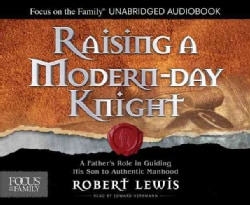 Raising a Modern-Day Knight: A Father's Role in Guiding His Son to Authentic Manhood (CD-Audio)