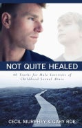 Not Quite Healed: 40 Truths for Male Survivors of Childhood Sexual Abuse (Paperback)