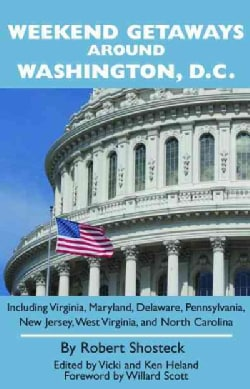 Weekend Getaways Around Washington, D.C.: Including Virginia, Maryland, Delaware, Pennsylvania, New Jersey, West ... (Paperback)