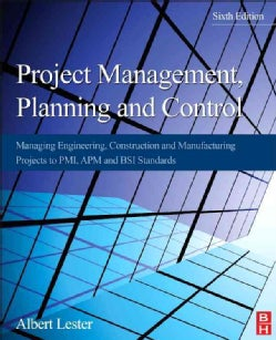 Project Management, Planning, and Control: Managing Engineering, Construction, and Manufacturing Projects to PMI,... (Paperback)