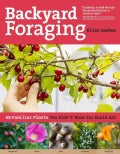 Backyard Foraging: 65 Familiar Plants You Didn't Know You Could Eat (Paperback)