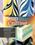 Soap Crafting: Step-by-Step Techniques for Making 31 Unique Cold-Process Soaps (Hardcover)