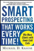 Smart Prospecting That Works Every Time!: Win More Clients With Fewer Cold Calls (Paperback)