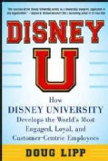 Disney U: How Disney University Develops the World's Most Engaged, Loyal, and Customer-Centric Employees (Hardcover)