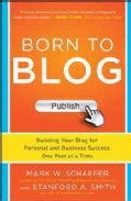 Born to Blog: Building Your Blog for Personal and Business Success One Post at a Time (Paperback)