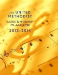 The United Methodist Music and Worship Planner 2013 - 2014 (Paperback)