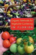 Organic Methods for Vegetable Gardening in Florida (Paperback)
