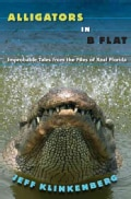Alligators in B-Flat: Improbable Tales from the Files of Real Florida (Hardcover)