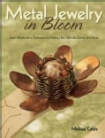 Metal Jewelry in Bloom: Learn Metalworking Techniques by Creating Lilies, Daffodils, Dahlias, and More (Paperback)