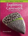 Exploring Canework in Polymer Clay: Color, Pattern, and Surface Design (Paperback)