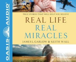 Real Life, Real Miracles: True Stories That Will Help You Believe (CD-Audio)