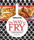 Southern Living The Way to Fry: Fresh, Fabulous Recipes for the Modern Southern Kitchen (Paperback)