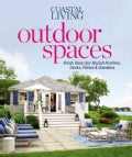 Coastal Living Outdoor Spaces: Fresh Ideas for Stylish Porches, Decks, Patios & Gardens (Paperback)