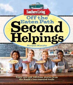 Off the Eaten Path: Second Helpings: Tasty Eats and Delicious Stories from the South's Less-Traveled Trails (Paperback)