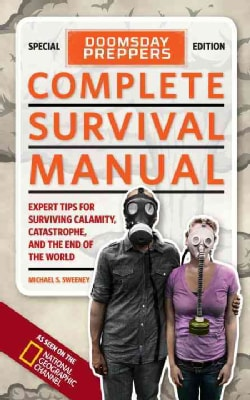 Doomsday Preppers Complete Survival Manual: Expert Tips for Surviving Calamity, Catastrophe, and the End of the W... (Paperback)