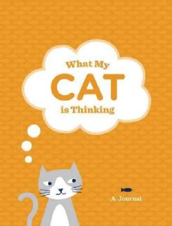 What My Cat Is Thinking: A Journal (Notebook / blank book)