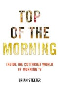 Top of the Morning: Inside the Cutthroat World of Morning TV (Hardcover)