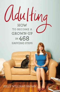 Adulting: How to Become a Grown-Up in 468 Easy(ish) Steps (Paperback)