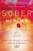 Sober Mercies: How Love Caught Up With a Christian Drunk (Hardcover)