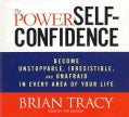 The Power of Self-Confidence: Become Unstoppable, Irresistible, and Unafraid in Every Area of Your Life (CD-Audio)