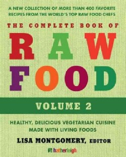 The Complete Book of Raw Food: A New Collection of More Than 400 Favorite Recipes from the World's Top Raw Food C... (Paperback)