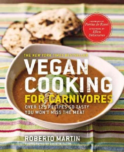 Vegan Cooking for Carnivores: Over 125 Recipes So Tasty You Won't Miss the Meat (Paperback)