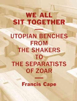 We Sit Together: Utopian Benches from the Shakers to the Separatists of Zoar (Paperback)