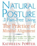 Natural Posture for Pain-Free Living: The Practice of Mindful Alignment (Paperback)