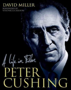 Peter Cushing: A Life in Film (Hardcover)