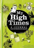 My High Times: A Journal for All Your Greatest Stoned Ideas, Stupid Quotes, and Plans for World Domination (Hardcover)