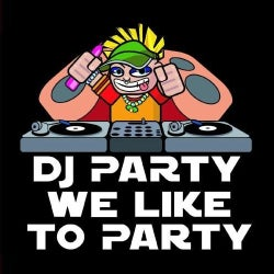 DJ PARTY - WE LIKE TO PARTY