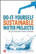 Do-it-Yourself Sustainable Water Projects: Collect, Store, Purify, and Drill for Water (Paperback)