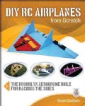 DIY RC Airplanes from Scratch: The Brooklyn Aerodrome Bible for Hacking the Skies (Paperback)