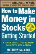 How to Make Money in Stocks Getting Started: A Guide to Putting Can Slim Concepts into Action (Paperback)