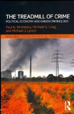 The Treadmill of Crime: Political Economy and Green Criminology (Paperback)