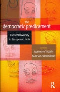 The Democratic Predicament: Cultural Diversity in Europe and India (Hardcover)